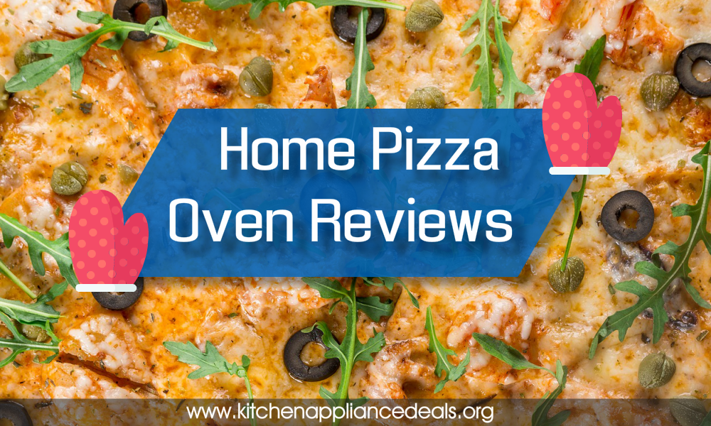 Home Pizza Oven Reviews To Help You Make A Perfect Pizza At Home