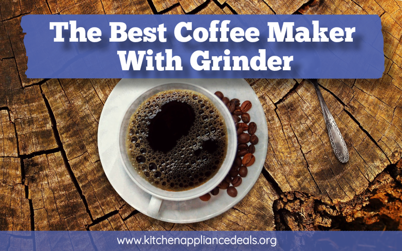 The Best Coffee Maker With Grinder Review   Kitchen Appliance Deals